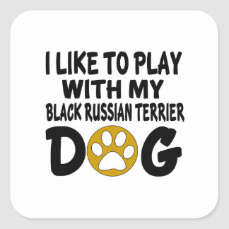 I Like To Play With My Black Russian Terrier Dog Square Sticker
