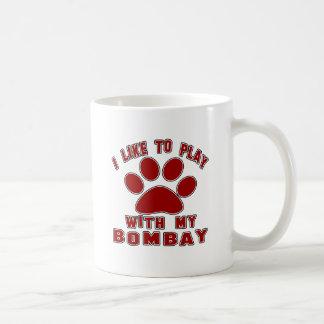 I like to play with my Bombay. Mugs
