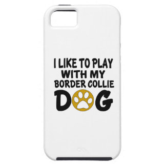 I Like To Play With My Border Collie Dog iPhone SE/5/5s Case