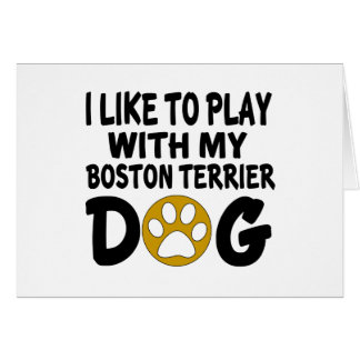 I Like To Play With My Boston Terrier Dog Card