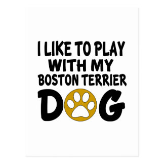 I Like To Play With My Boston Terrier Dog Postcard
