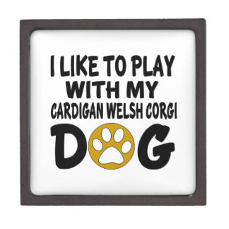 I Like To Play With My Cardigan Welsh Corgi Dog Gift Box