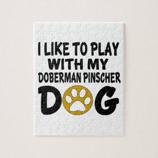I Like To Play with My Doberman Pinscher Dog Jigsaw Puzzle