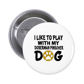I Like To Play with My Doberman Pinscher Dog Pinback Button