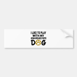 I Like To Play with My German Wirehaired Pointer D Bumper Sticker