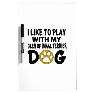I Like To Play with My Glen of Imaal Terrier Dog Dry Erase Board