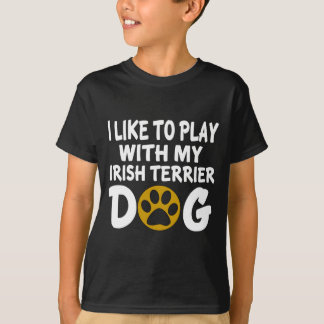 I Like To Play with My Irish Terrier Dog T-Shirt