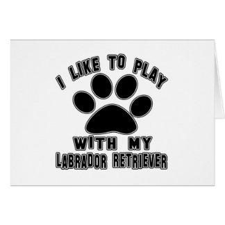 I like to play with my Labrador Retriever. Greeting Cards