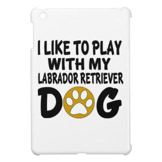 I Like To Play with My Labrador Retriever Dog Case For The iPad Mini
