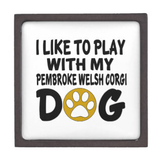 I Like To Play With My pembroke welsh corgi Dog Jewelry Box