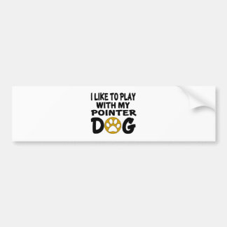 I Like To Play With My Pointer Dog Bumper Sticker
