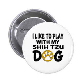 I Like To Play With My Shih Tzu Dog Button