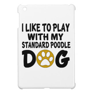 I Like To Play With My Standard Poodle Dog Cover For The iPad Mini