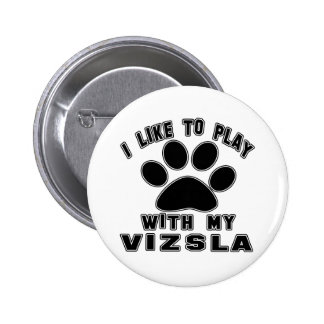 I like to play with my Vizsla. Buttons