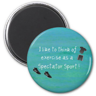 I like to think of exercise as a Spectator Sport! 2 Inch Round Magnet