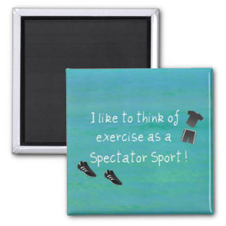 I like to think of exercise as a Spectator Sport! 2 Inch Square Magnet