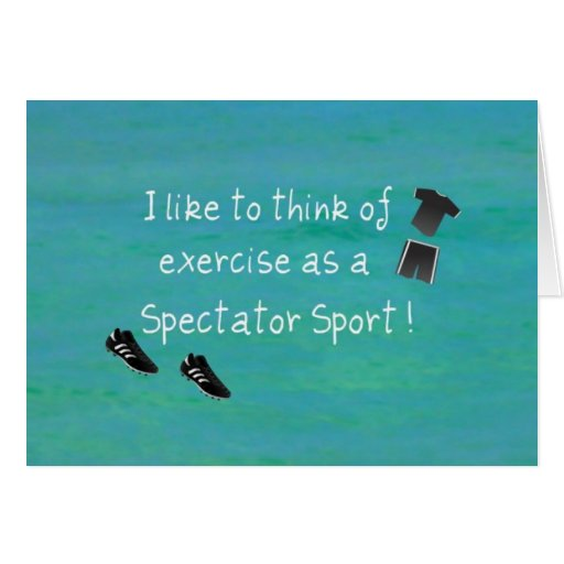 I like to think of exercise as a Spectator Sport! Card