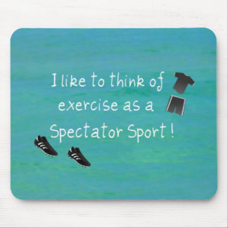 I like to think of exercise as a Spectator Sport! Mouse Pad
