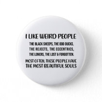 I like weird people. The black sheep, the odd duck Button
