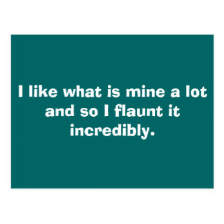 I like what is mine a lot and so I flaunt it in... Postcard
