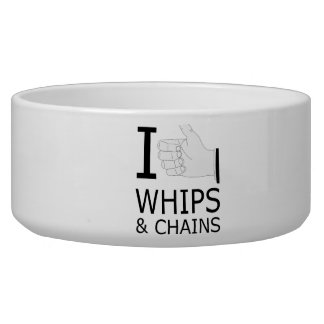 I Like Whips and Chains png Dog Bowl