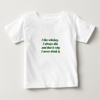 I like whiskey always did thats why i never drink baby T-Shirt