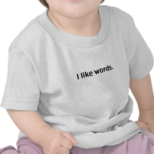 I like words t shirt