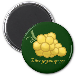 """I Like Yeyow Grapes"" Magnet"