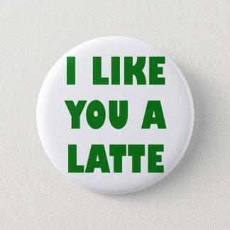 I Like You a Latte Button