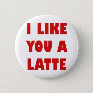 I Like You a Latte Pinback Button