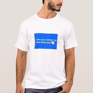 i like you better on the internet T-Shirt