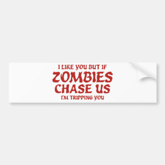 I Like You But If Zombies Chase Us I'm Tripping Yo Bumper Sticker