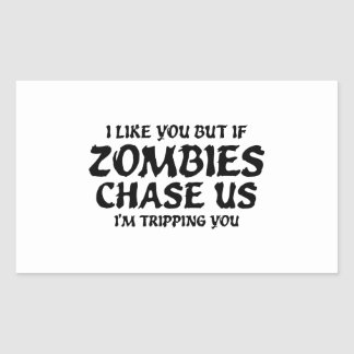 I Like You But If Zombies Chase Us I'm Tripping Yo Rectangular Sticker