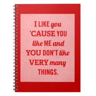 I LIKE YOU CAUSE YOU LIKE ME AND YOU DON'T LIKE VE SPIRAL NOTE BOOK