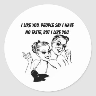 I Like You - Sarcastic Relationship Humor Classic Round Sticker