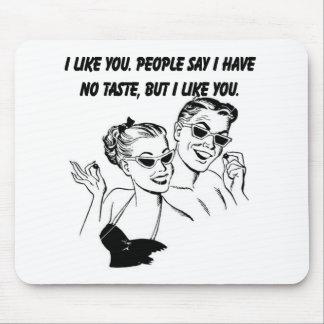 I Like You - Sarcastic Relationship Humor Mouse Pad