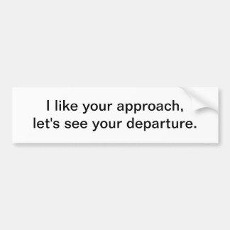 I like your approach - bumper sticker
