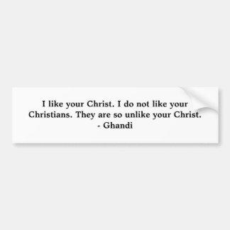 I like your Christ. I do not like your Christia... Car Bumper Sticker