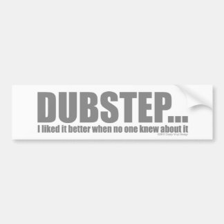 I liked it better when no one knew about DUBSTEP Bumper Sticker