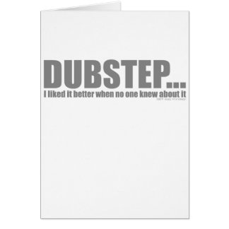 I liked it better when no one knew about DUBSTEP Greeting Cards