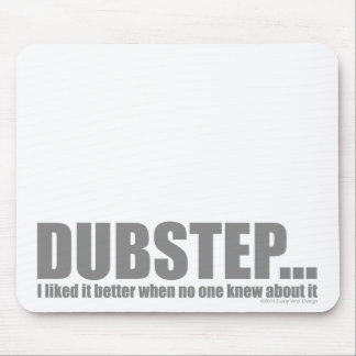 I liked it better when no one knew about DUBSTEP Mouse Pad