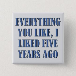 I Liked It First Funny Button Badge Pin