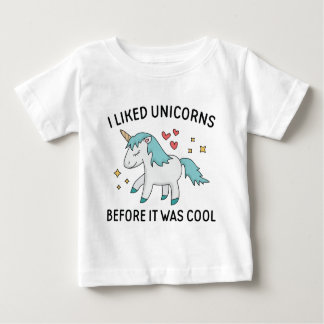 I Liked Unicorns Baby T-Shirt