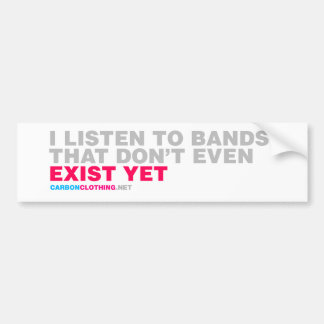 I Listen To Bands That Dont Even Exist Yet Bumper Stickers