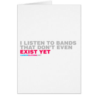 I Listen To Bands That Dont Even Exist Yet Card
