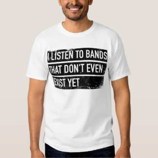 I listen to bands that don't even exist yet playera
