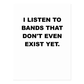 I LISTEN TO BANDS THAT DONT EVEN EXIST YET.png Postcard