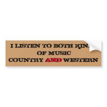 I Listen To Country And Western Music Bumper Sticker