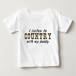 I listen to COUNTRY with my daddy Baby T-Shirt