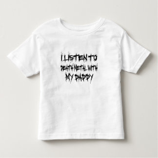 I Listen To Death Metal With My Daddy Toddler T-shirt